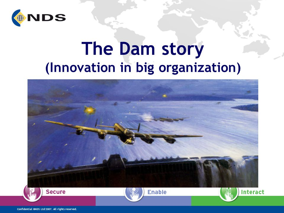 Confidential ©NDS Ltd 2007. All rights reserved. The Dam story (Innovation in big organization)