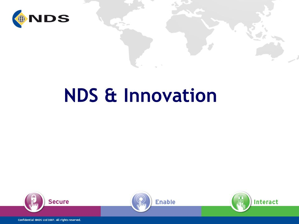 Confidential ©NDS Ltd 2007. All rights reserved. NDS & Innovation