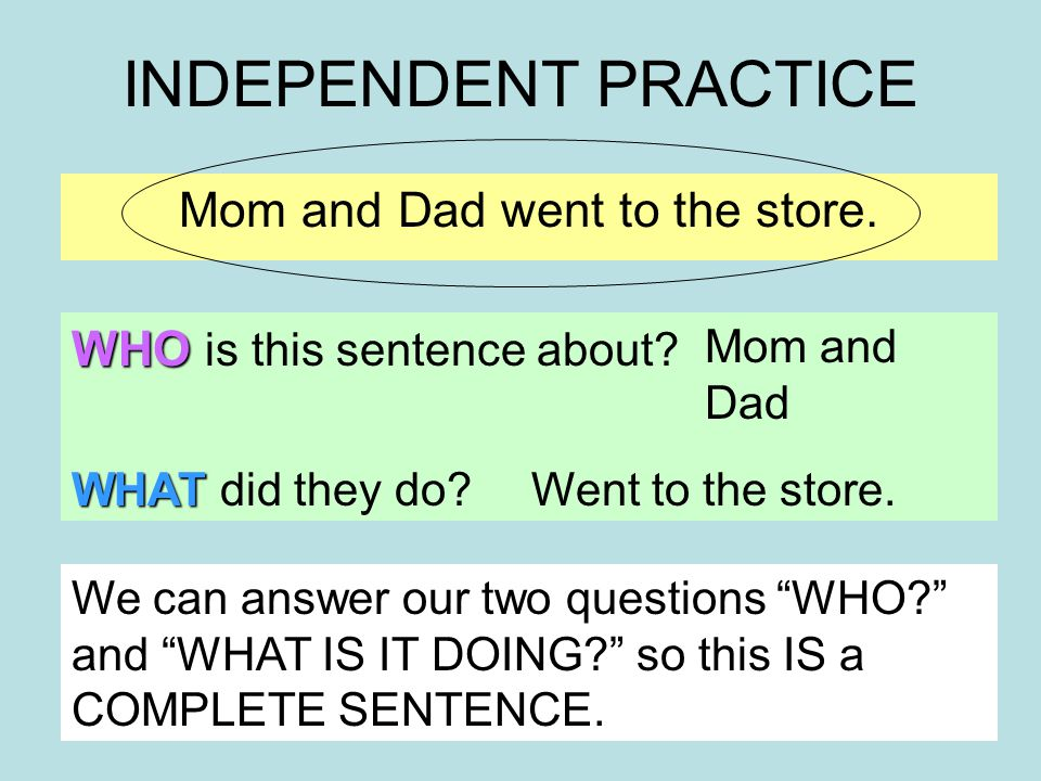 INDEPENDENT PRACTICE Mom and Dad went to the store.