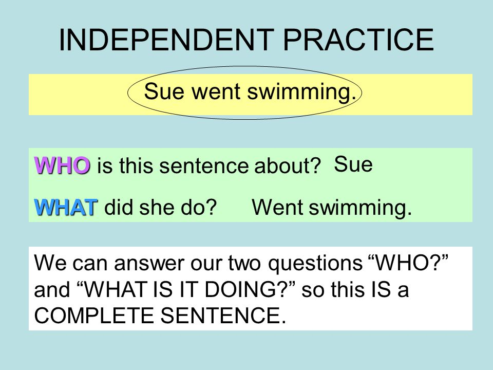 INDEPENDENT PRACTICE Sue went swimming. WHO is this sentence about.
