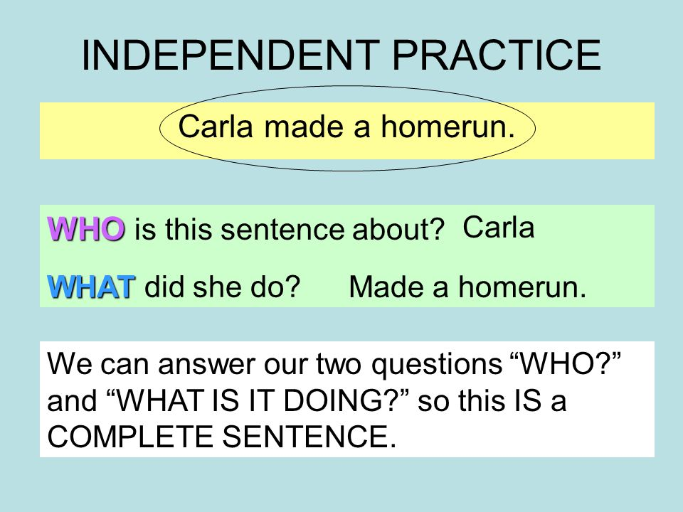 INDEPENDENT PRACTICE Carla made a homerun. WHO is this sentence about.