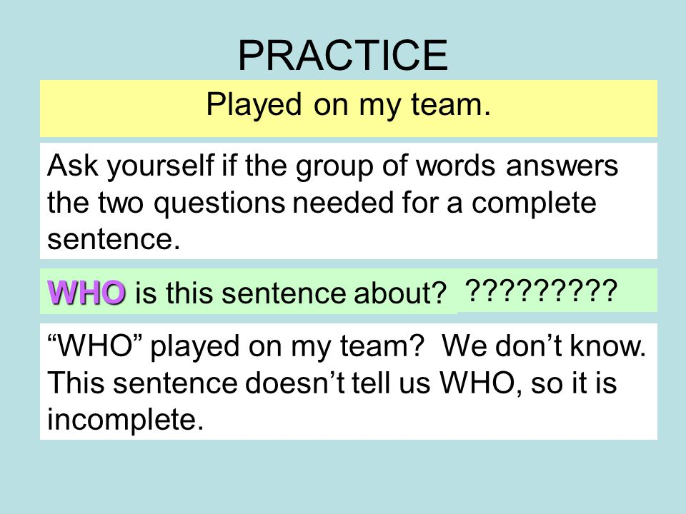 PRACTICE Played on my team. WHO is this sentence about.
