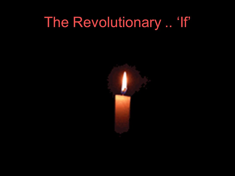 The Revolutionary.. 'If'