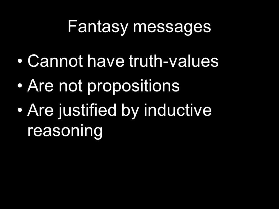 Fantasy messages Cannot have truth-values Are not propositions Are justified by inductive reasoning
