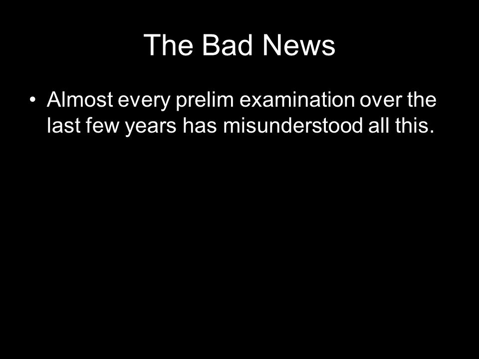 The Bad News Almost every prelim examination over the last few years has misunderstood all this.
