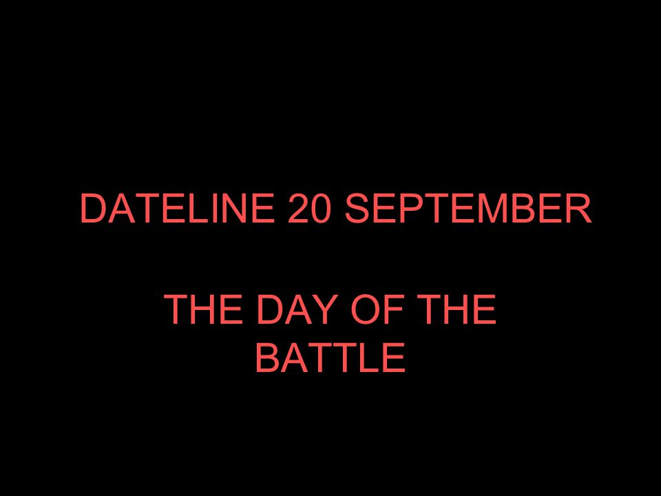 DATELINE 20 SEPTEMBER THE DAY OF THE BATTLE