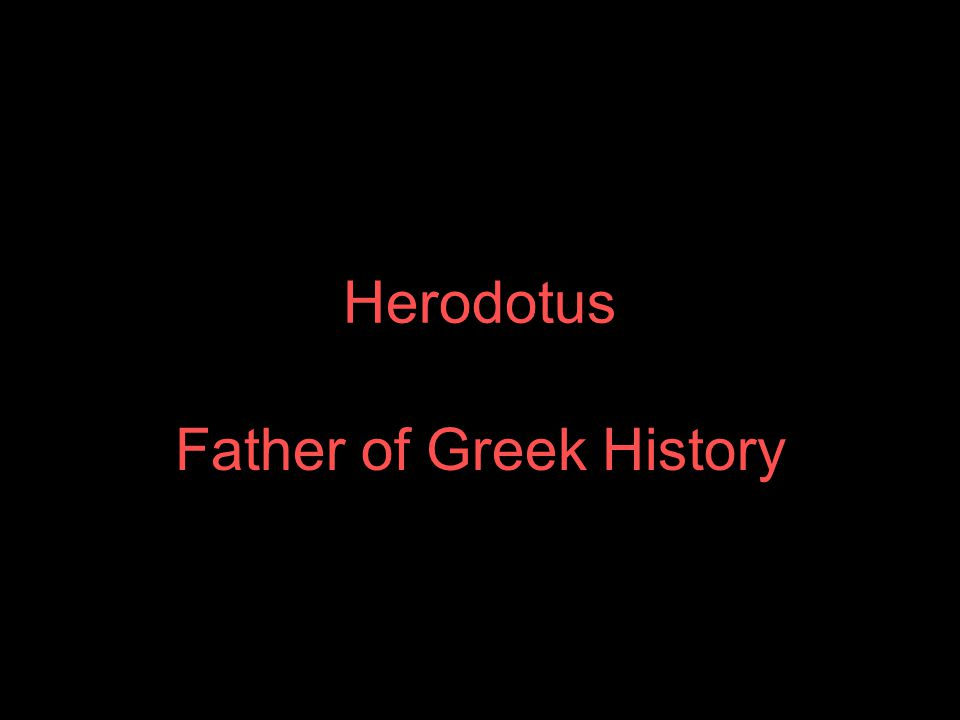 Herodotus Father of Greek History