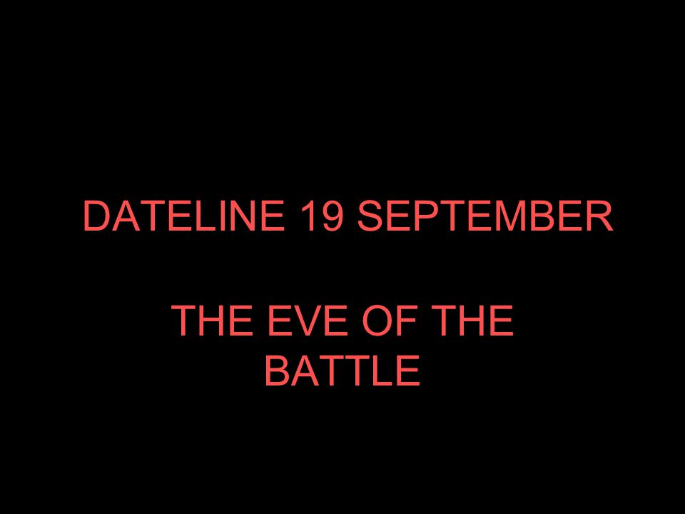 DATELINE 19 SEPTEMBER THE EVE OF THE BATTLE