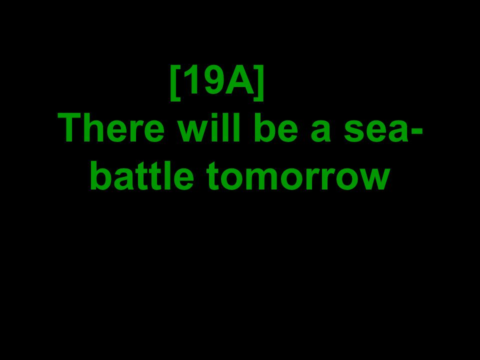 [19A] There will be a sea- battle tomorrow