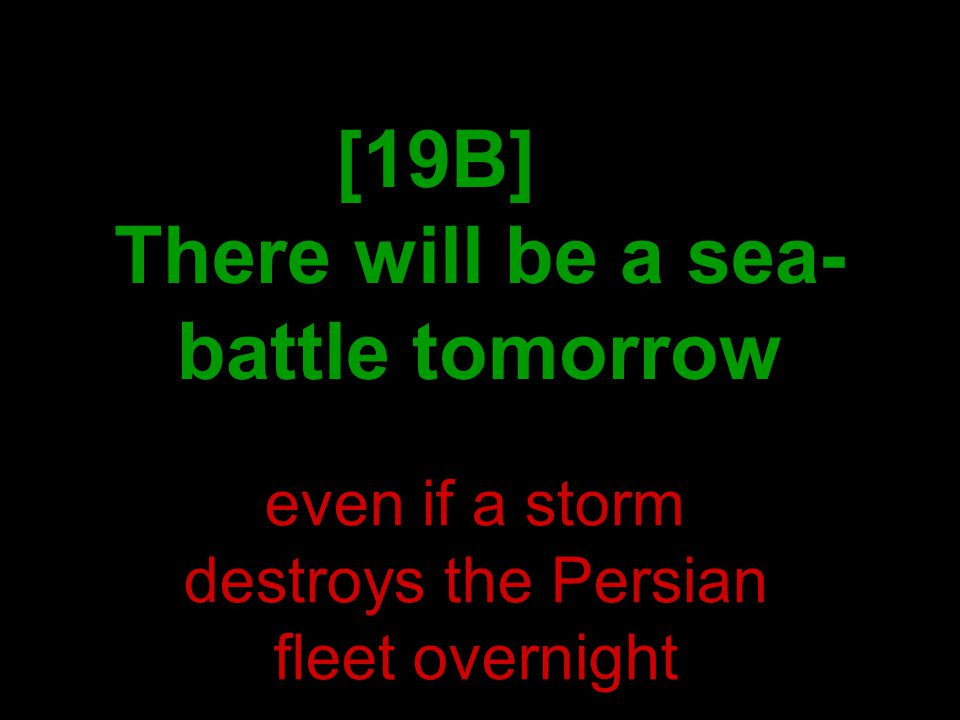 [19B] There will be a sea- battle tomorrow even if a storm destroys the Persian fleet overnight