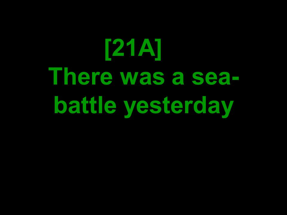 [21A] There was a sea- battle yesterday