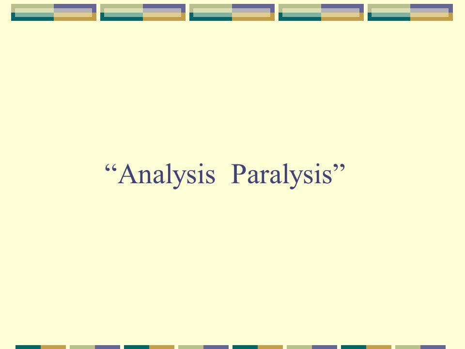 """Analysis Paralysis"""
