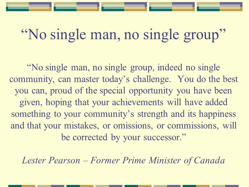 No single man, no single group No single man, no single group, indeed no single community, can master today's challenge.