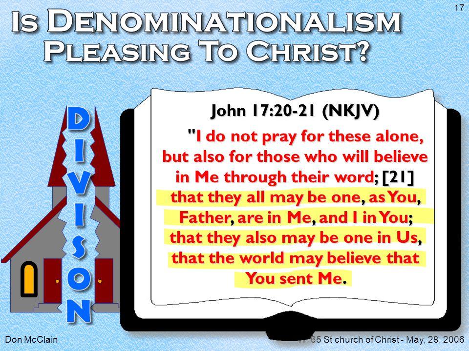 Don McClainW. 65 St church of Christ - May, 28, 2006 17 John 17:20-21 (NKJV)