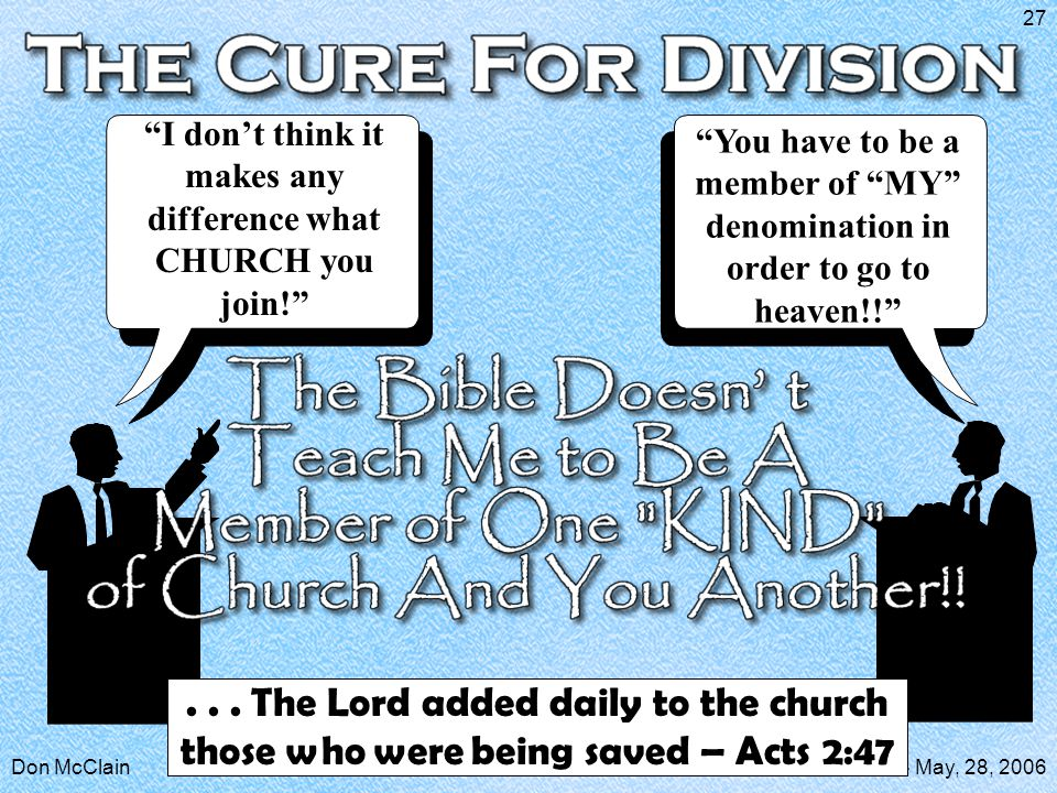 """Don McClainW. 65 St church of Christ - May, 28, 2006 27 """"I don't think it makes any difference what CHURCH you join!"""" """"You have to be a member of """"MY"""""""