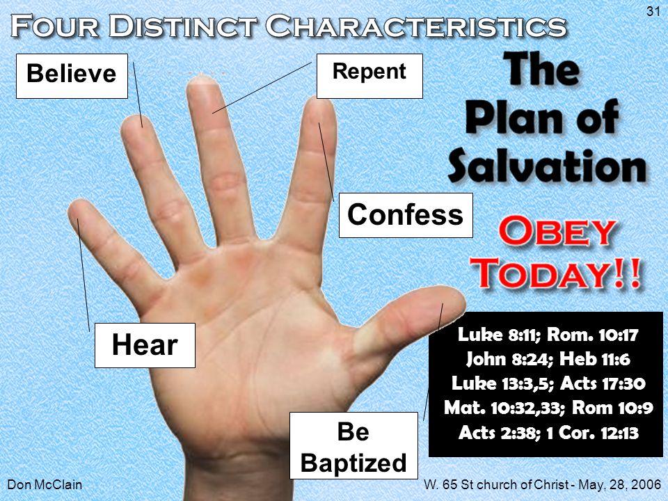 Don McClainW. 65 St church of Christ - May, 28, 2006 31 Hear Believe Repent Confess Be Baptized Luke 8:11; Rom. 10:17 John 8:24; Heb 11:6 Luke 13:3,5;
