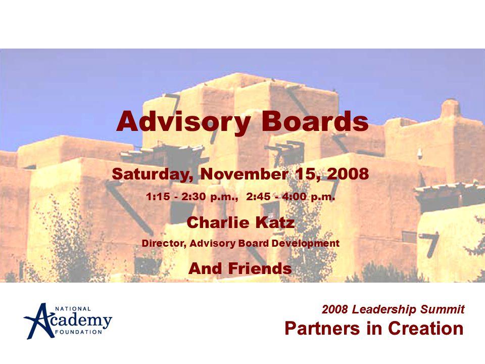 2008 Leadership Summit Partners in Creation Advisory Boards 2008 Leadership Summit Partners in Creation Saturday, November 15, 2008 1:15 - 2:30 p.m., 2:45 - 4:00 p.m.