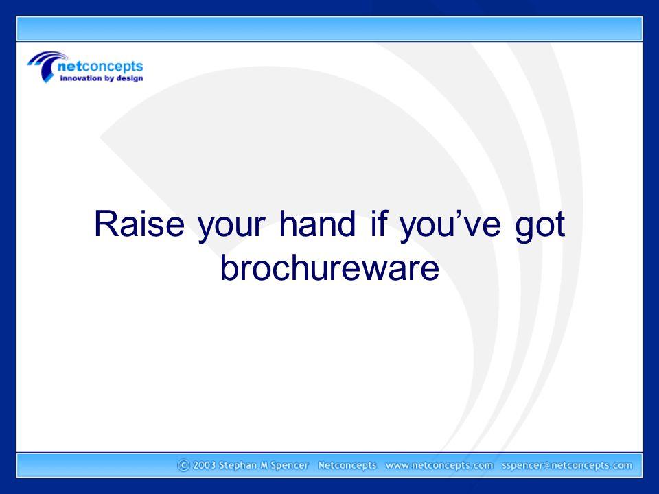 Raise your hand if you've got brochureware