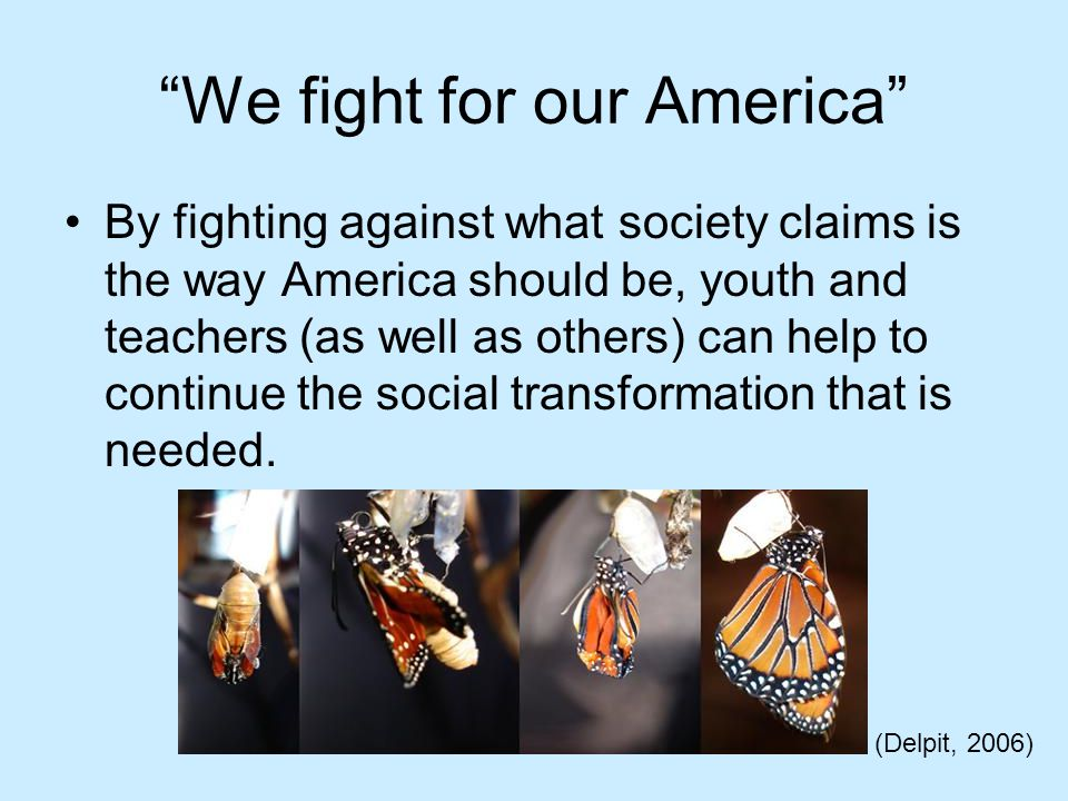 We fight for our America We are fighting for a social transformation that that can break down the barriers between those groups and can change the system of oppression that exists.