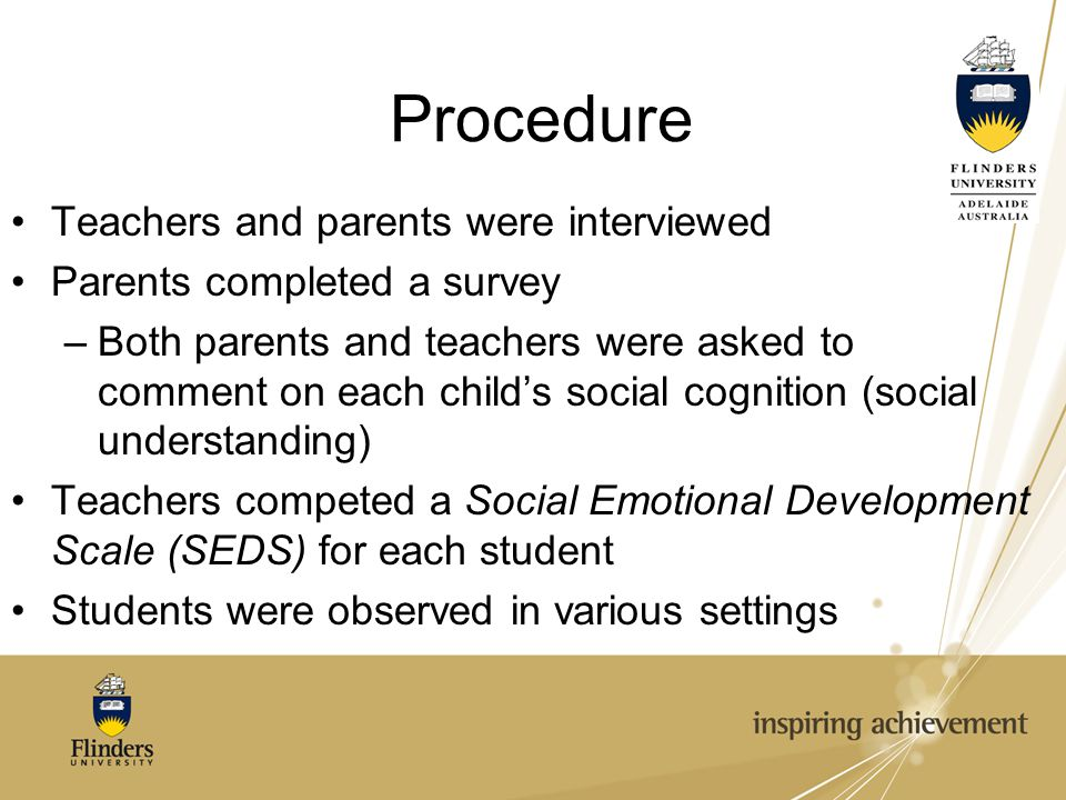 Procedure Teachers and parents were interviewed Parents completed a survey –Both parents and teachers were asked to comment on each child's social cog