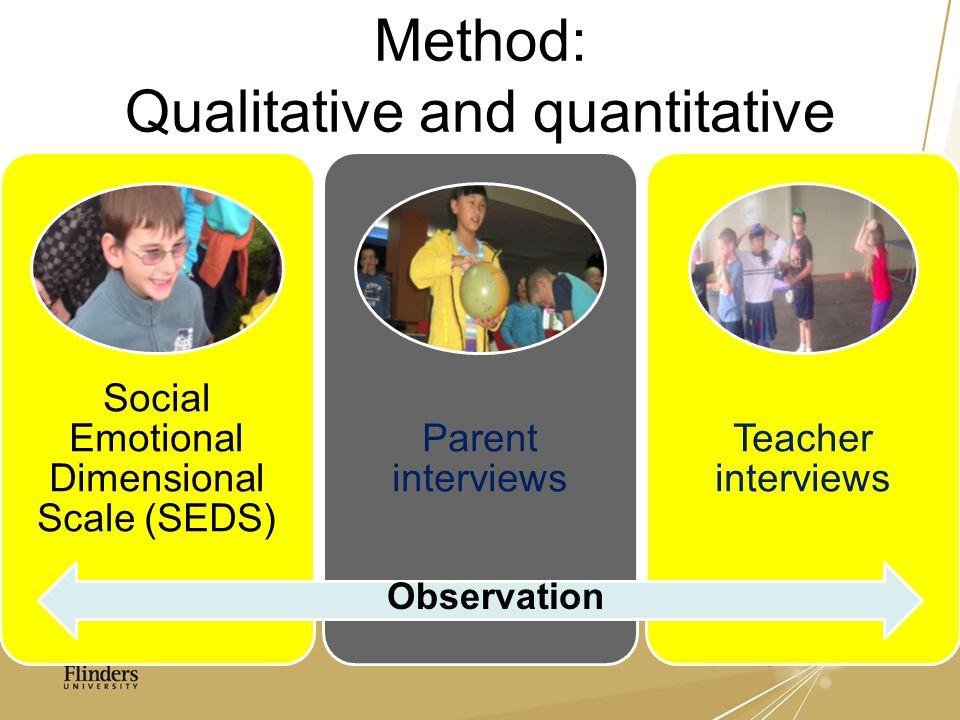 Method: Qualitative and quantitative Social Emotional Dimensional Scale (SEDS) Parent interviews Teacher interviews Observation