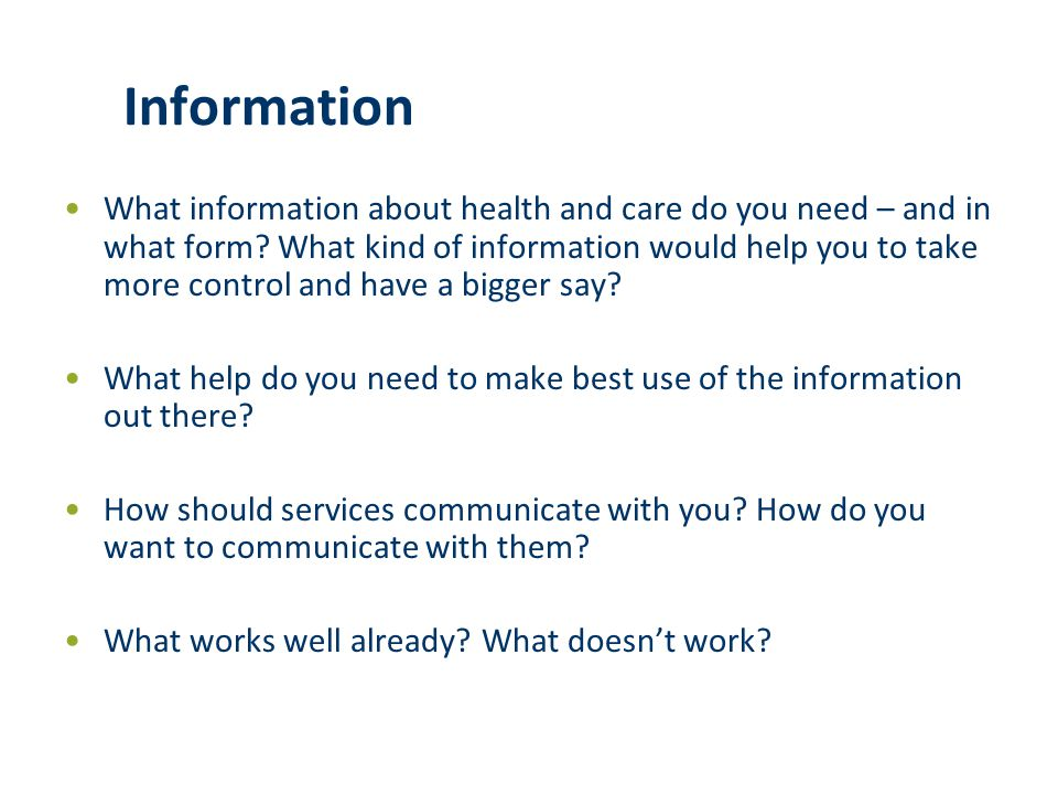 Information What information about health and care do you need – and in what form? What kind of information would help you to take more control and ha