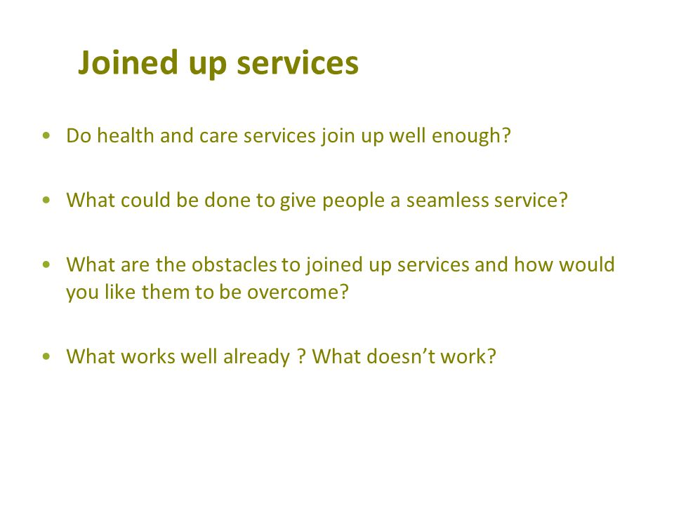 Joined up services Do health and care services join up well enough.