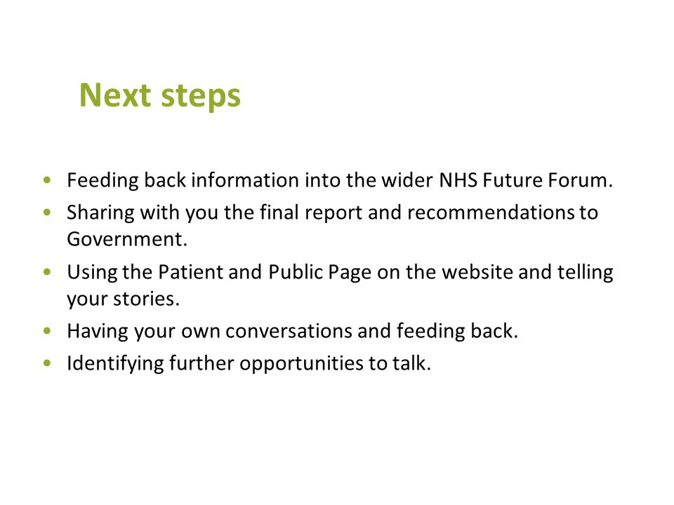 Next steps Feeding back information into the wider NHS Future Forum.