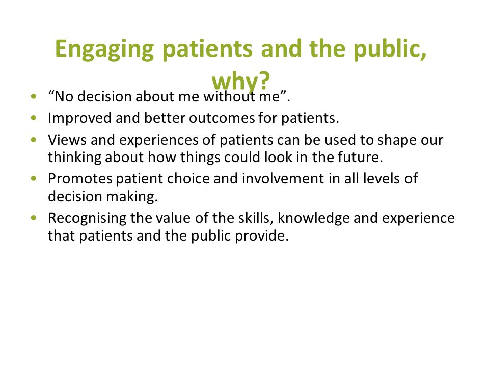 Engaging patients and the public, why. No decision about me without me .