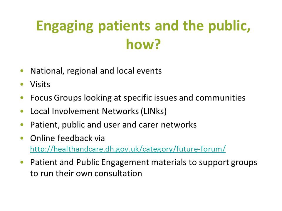 Engaging patients and the public, how? National, regional and local events Visits Focus Groups looking at specific issues and communities Local Involv