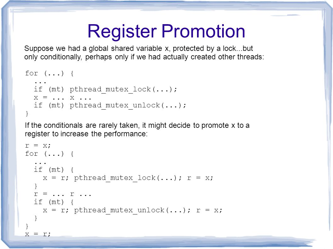 Register Promotion Suppose we had a global shared variable x, protected by a lock...but only conditionally, perhaps only if we had actually created ot