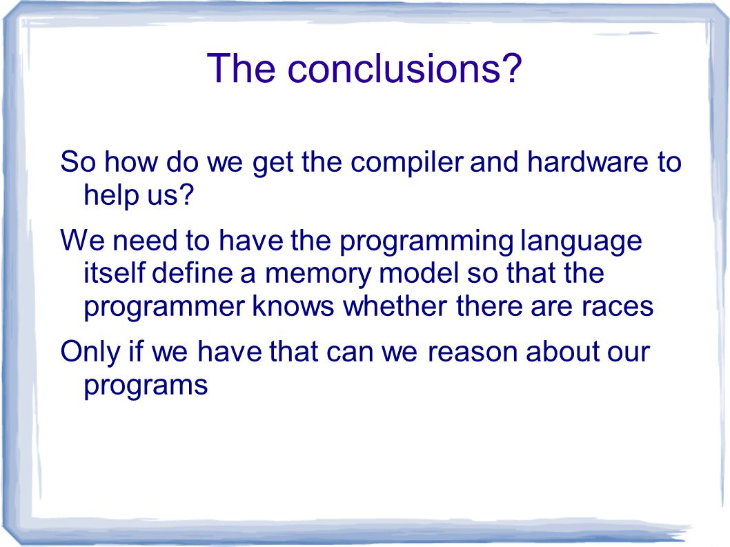 The conclusions. So how do we get the compiler and hardware to help us.