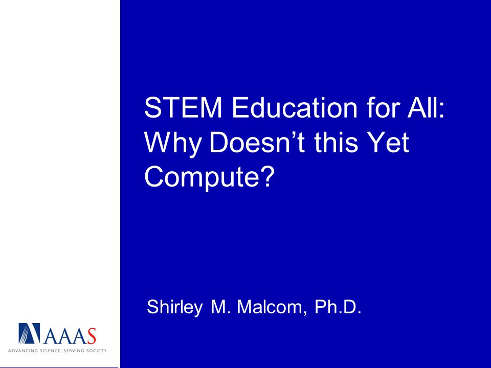 A History of STEM Participation Spotty before WWII Women's wartime opportunities (the first computers — Men built the machines, but women made them work ) Access to education for minorities (separate and unequal; not science material ) STEM Education for All: Why Doesn't this Yet Compute?