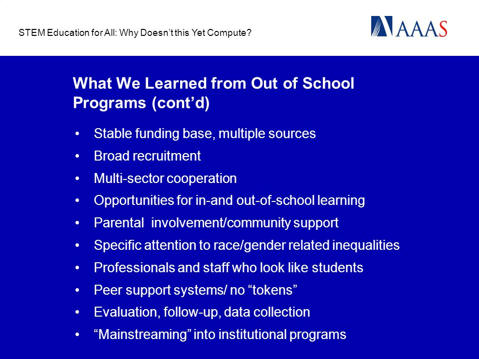 What We Learned from Out of School Programs (cont'd) Stable funding base, multiple sources Broad recruitment Multi-sector cooperation Opportunities fo