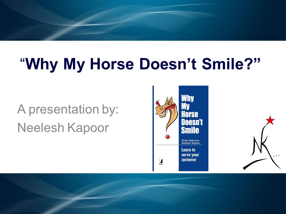 """""""Why My Horse Doesn't Smile?"""" A presentation by: Neelesh Kapoor"""