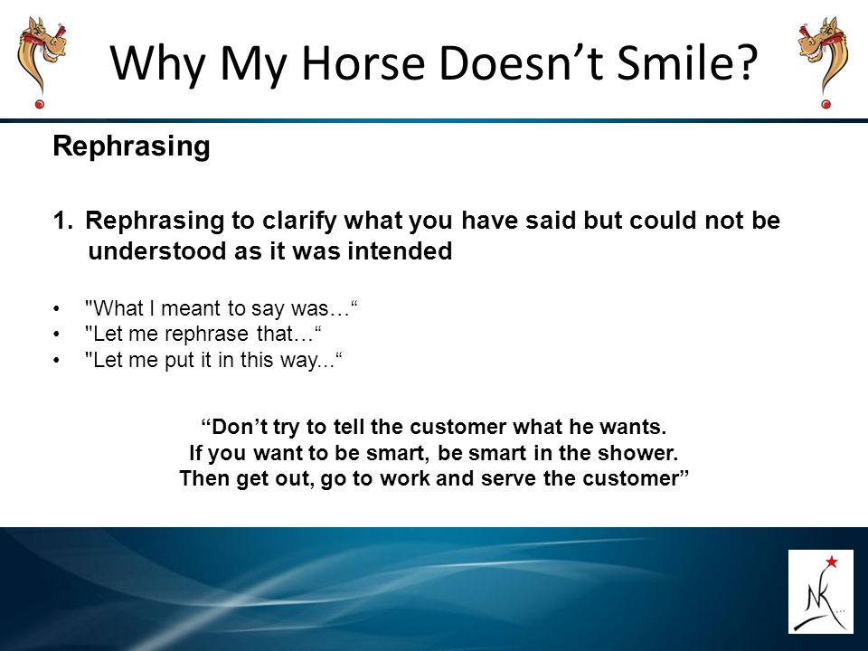 Why My Horse Doesn't Smile? Rephrasing 1.Rephrasing to clarify what you have said but could not be understood as it was intended