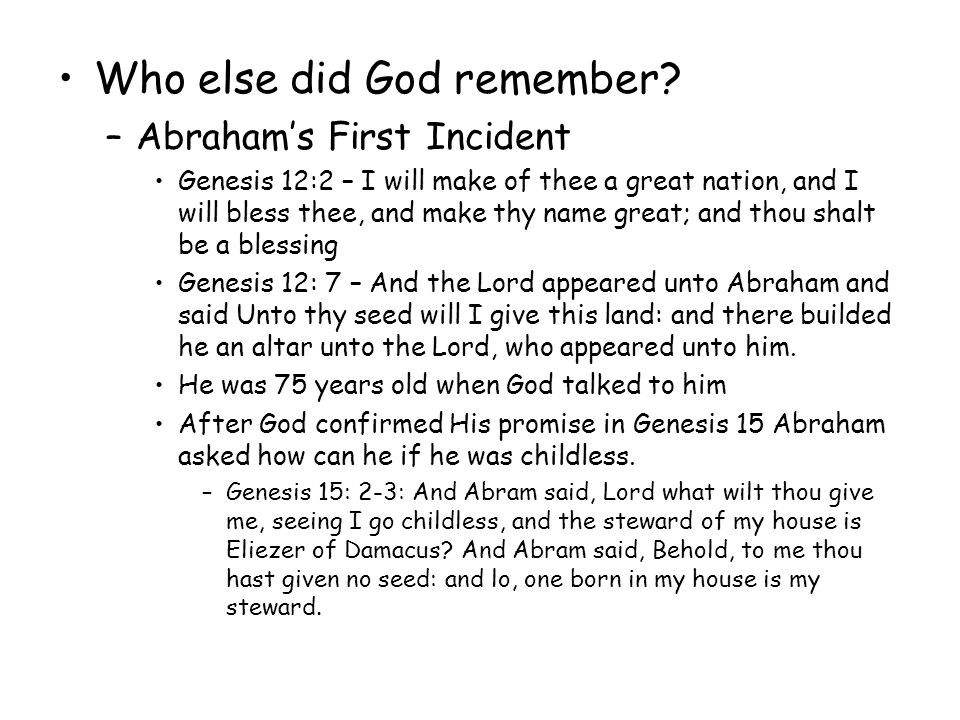 God remembered in Genesis 21:1-2, 5: 1) And the Lord visited Sarah as he had saith, and the Lord did unto Sarah as he had spoken.