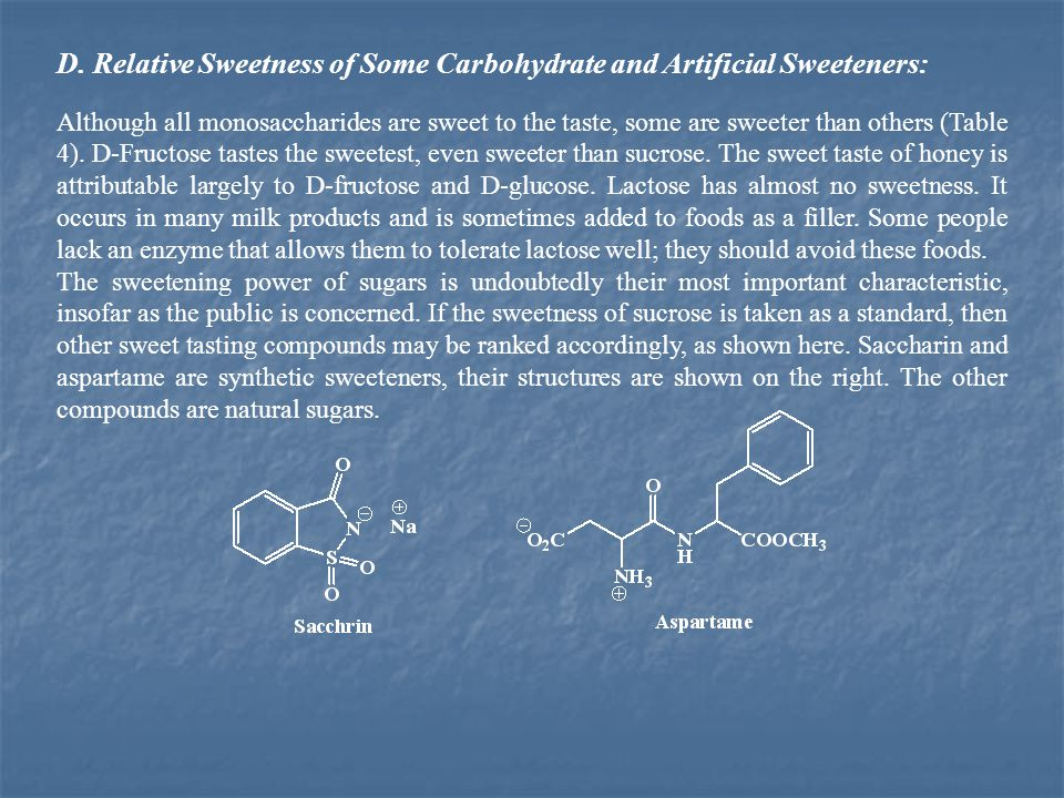 D. Relative Sweetness of Some Carbohydrate and Artificial Sweeteners: Although all monosaccharides are sweet to the taste, some are sweeter than other