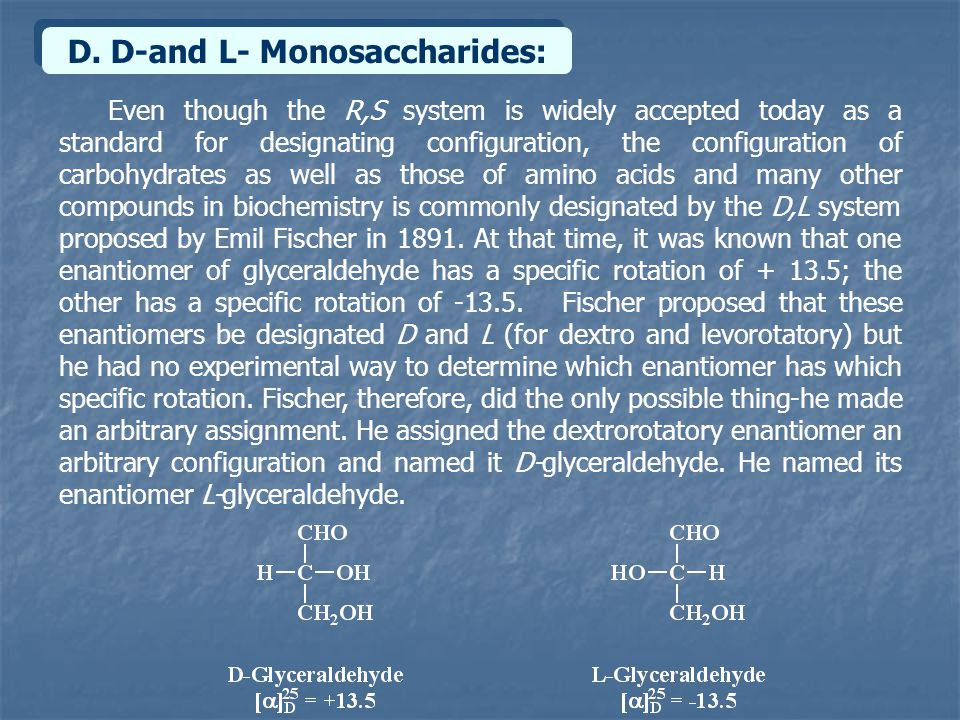 D. D-and L- Monosaccharides: Even though the R,S system is widely accepted today as a standard for designating configuration, the configuration of car