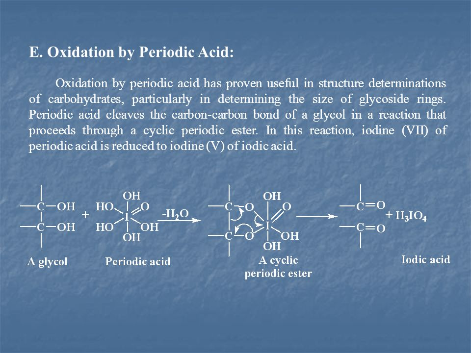 E. Oxidation by Periodic Acid: Oxidation by periodic acid has proven useful in structure determinations of carbohydrates, particularly in determining
