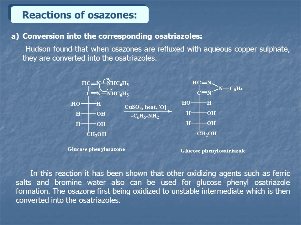 Reactions of osazones: a)Conversion into the corresponding osatriazoles: Hudson found that when osazones are refluxed with aqueous copper sulphate, they are converted into the osatriazoles.
