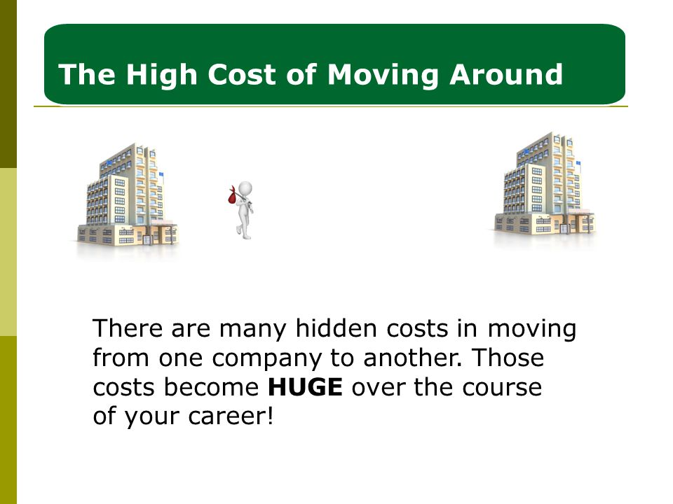The High Cost of Moving Around There are many hidden costs in moving from one company to another.
