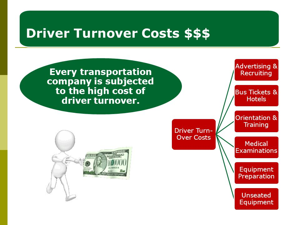 Driver Turnover Costs $$$ Every transportation company is subjected to the high cost of driver turnover.