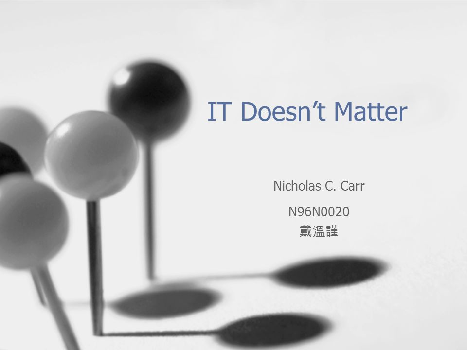 IT Doesn't Matter Nicholas C. Carr N96N0020 戴溫謹