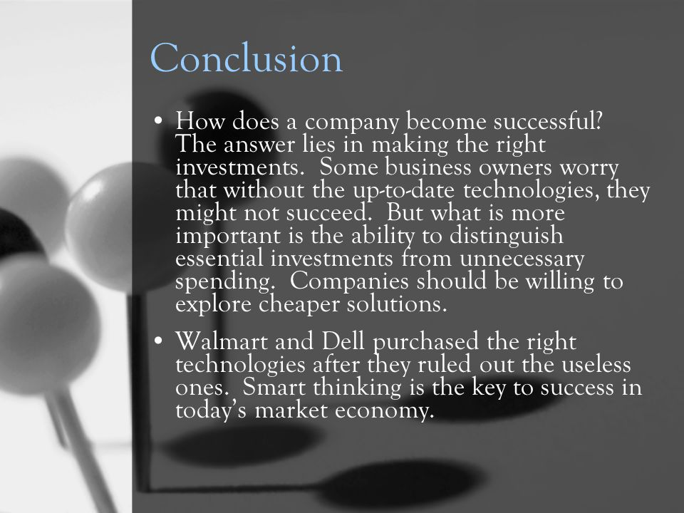 Conclusion How does a company become successful. The answer lies in making the right investments.