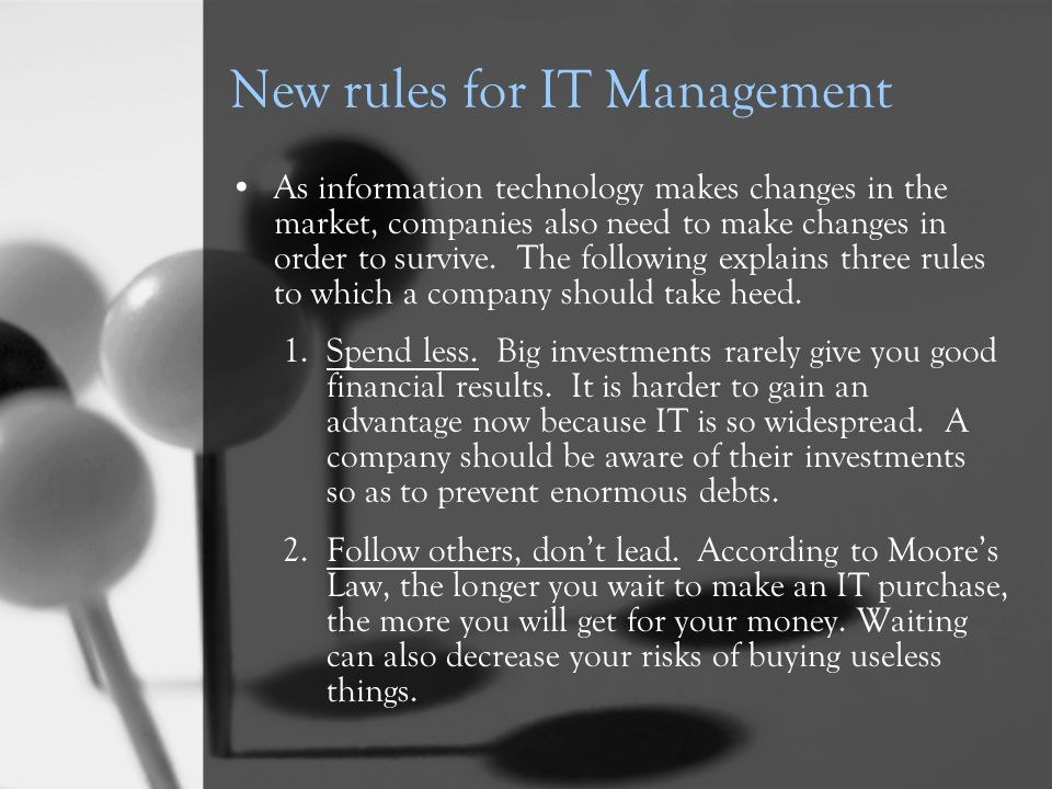 New rules for IT Management As information technology makes changes in the market, companies also need to make changes in order to survive. The follow