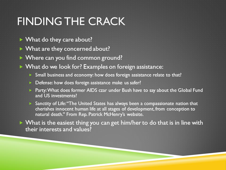 FINDING THE CRACK  What do they care about?  What are they concerned about?  Where can you find common ground?  What do we look for? Examples on f
