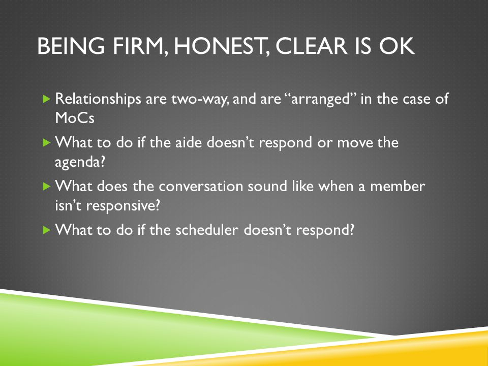 "BEING FIRM, HONEST, CLEAR IS OK  Relationships are two-way, and are ""arranged"" in the case of MoCs  What to do if the aide doesn't respond or move t"