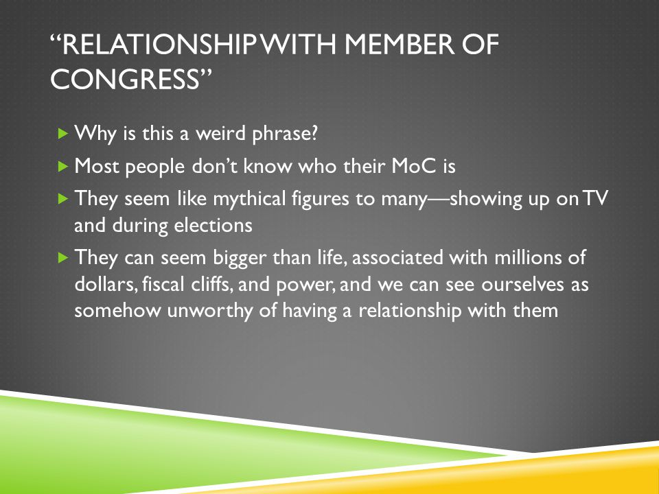 RELATIONSHIP WITH MEMBER OF CONGRESS  Why is this a weird phrase.