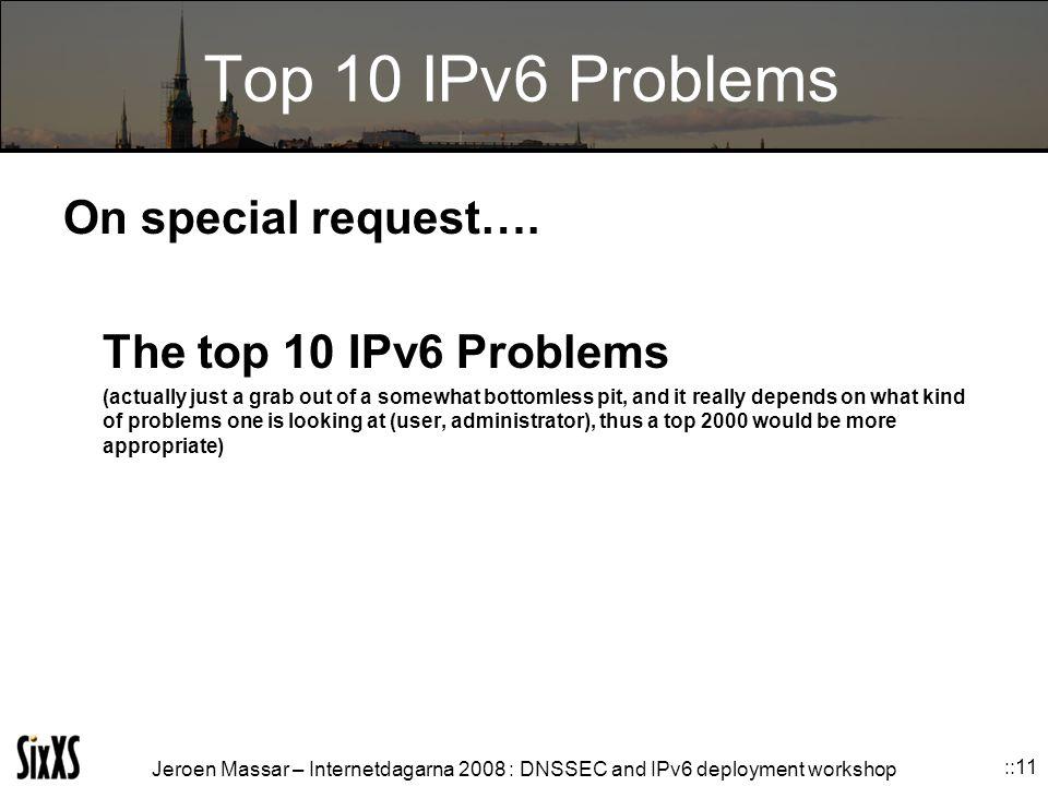 Jeroen Massar – Internetdagarna 2008 : DNSSEC and IPv6 deployment workshop ::11 Top 10 IPv6 Problems On special request….